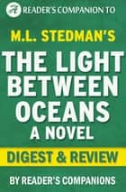 The Light Between Oceans: A Digest of M.L. Stedman's Novel | Digest & Review ebook by Reader's Companions