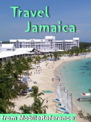 Travel Jamaica: Illustrated Guide and Maps. Includes Kingston, Ocho Rios, Negril, Port Antonio and more. (Mobi Travel) ebook by MobileReference