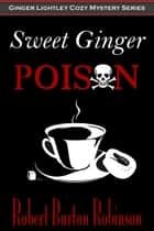 Sweet Ginger Poison - Ginger Lightley Mystery Series, #1 ekitaplar by Robert Burton Robinson