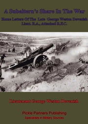 A Subaltern's Share In The War - Home Letters Of The Late George Weston Devenish Lieut. R.A., Attached R.F.C. ebook by Lieutenant George Weston Devenish