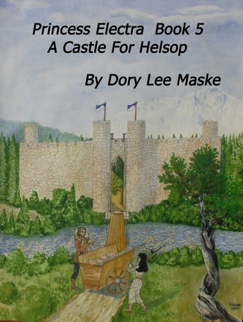 Princess Electra Book 5 A Castle for Helsop ebook by Dory Lee Maske
