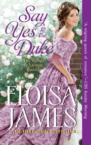 Say Yes to the Duke - The Wildes of Lindow Castle ebook by Eloisa James