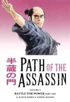 Path of the Assassin Volume 9: Battle For Power Part One ebook by Kazuo Koike, Goseki Kojima