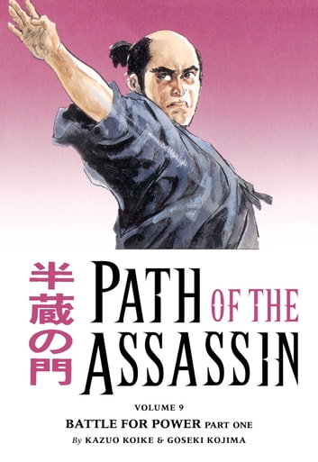 Path of the Assassin Volume 9: Battle For Power Part One ebook by Kazuo Koike
