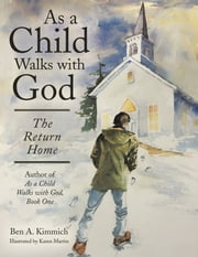 As a Child Walks with God - The Return Home ebook by Ben A. Kimmich,Karen Martin