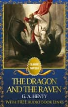 THE DRAGON AND THE RAVEN Classic Novels: New Illustrated [Free Audiobook Links] ebook by G. A. Henty