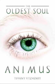 The Oldest Soul - Animus ebook by Tiffany FitzHenry