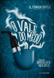 O Vale do Medo - Uma Aventura de Sherlock Homes ebook by Arthur Conan Doyle, Isabel Pedrome