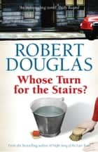 Whose Turn for the Stairs? eBook by Robert Douglas