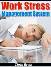 Work Stress Management System ebook by Chris Ervin
