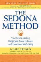 The Sedona Method - Your Key to Lasting Happiness, Success, Peace and Emotional Well-Being ebook by Hale Dwoskin