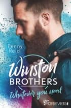 Winston Brothers - Whatever you need eBook by Penny Reid, Sybille Uplegger