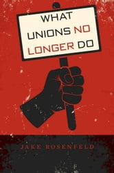 What Unions No Longer Do ebook by Jake Rosenfeld