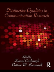 Distinctive Qualities in Communication Research ebook by Donal Carbaugh, Patrice M. Buzzanell