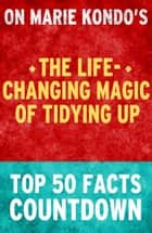 The Life-Changing Magic of Tidying Up - Top 50 Facts Countdown ebook by TOP 50 FACTS