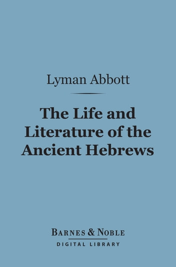 The Life and Literature of the Ancient Hebrews (Barnes & Noble Digital Library) ebook by Lyman Abbott