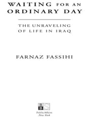 Waiting for an Ordinary Day - The Unraveling of Life in Iraq ebook by Farnaz Fassihi