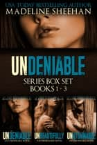 The Undeniable Series: Box Set I (Books 1-3) ebook by Madeline Sheehan