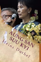 Aung San Suu Kyi - Leading the Burmese democracy movement... ebook by Heinz Duthel