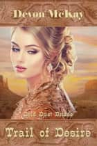 Trail of Desire - Gold Dust Brides, #2 eBook by Devon McKay