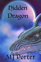 Hidden Dragon (The Dragon of Unison Series 1) ebook by M J Porter