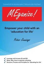 MEganize! - Empower Your Child With An 'Education For Life' ebook by Peter Jennings