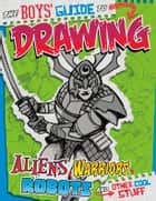 Boys' Guide to Drawing ebook by Aaron Sautter