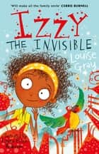 Izzy the Invisible ebook by Louise Gray, Laura Ellen Anderson