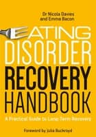 Eating Disorder Recovery Handbook ebook by Dr Nicola Davies,Emma Bacon