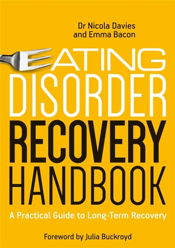 Eating Disorder Recovery Handbook - A Practical Guide to Long-Term Recovery ebook by Emma Bacon,Nicola Davies