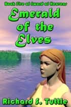 Emerald of the Elves (Sword of Heavens #5) ebook by Richard S. Tuttle