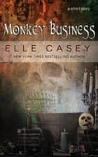 Monkey Business - A Paranormal Short Story ebook by Elle Casey