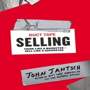 Duct Tape Selling - Think Like a Marketer - Sell Like a Superstar audiobook by John Jantsch