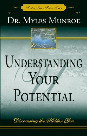 Understanding Your Potential: Discovering the Hidden You ebook by Myles Munroe