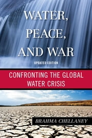 Water, Peace, and War - Confronting the Global Water Crisis ebook by Brahma Chellaney
