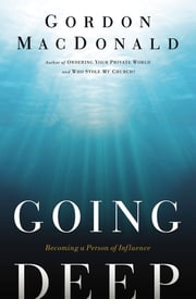 Going Deep - Becoming A Person of Influence ebook by Gordon MacDonald