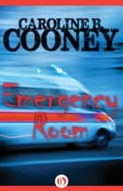 Emergency Room ebook by Caroline B. Cooney