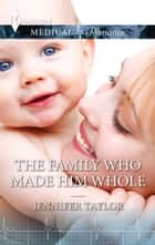 The Family Who Made Him Whole ebook by Jennifer Taylor