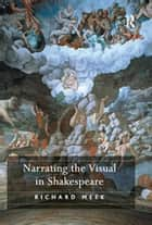 Narrating the Visual in Shakespeare ebook by Richard Meek