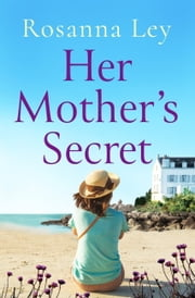 Her Mother's Secret - Escape to sunny France with the Number One bestselling author ebook by Rosanna Ley