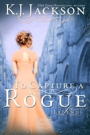 To Capture a Rogue - Logan's Legends, A Revelry's Tempest Novella ebook by K.J. Jackson