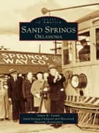 Sand Springs, Oklahoma ebook by Jamye K. Landis,Sand Springs Cultural and Historical Museum Association