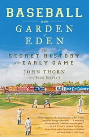 Baseball in the Garden of Eden - The Secret History of the Early Game ebook by John Thorn