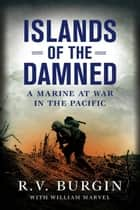 Islands of the Damned - A Marine at War in the Pacific eBook by R.V. Burgin, Bill Marvel