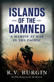 Islands of the Damned - A Marine at War in the Pacific ebook by R.V. Burgin,Bill Marvel