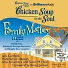 Chicken Soup for the Soul: Family Matters - 33 Stories of Family Fun, Relatively Strange Moments, and Happily Ever Laughter audiobook by Jack Canfield, Mark Victor Hansen, Amy Newmark,...
