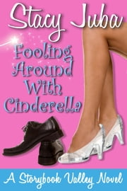 Fooling Around With Cinderella - Storybook Valley, #1 ebook by Stacy Juba