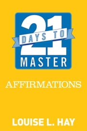 21 Days to Master Affirmations ebook by Louise L. Hay