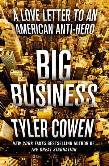 Big Business - A Love Letter to an American Anti-Hero ebook by Tyler Cowen