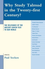 Why Study Talmud in the Twenty-First Century? - The Relevance of the Ancient Jewish Text to Our World ebook by Paul Socken, Elizabeth Shanks Alexander, Tsvi Blanchard,...